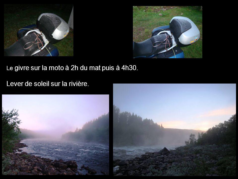 Le givre sur la moto à 2h du mat puis à 4h30. Lever de soleil sur la rivière.