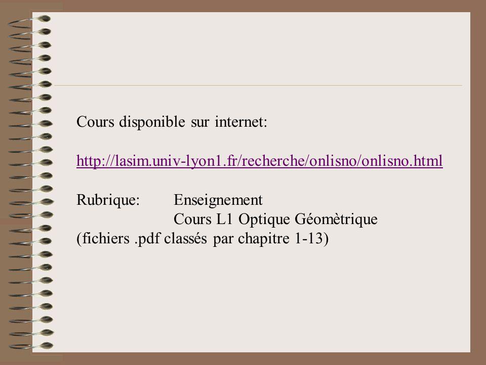 Cours disponible sur internet: http://lasim.univ-lyon1.fr/recherche/onlisno/onlisno.html Rubrique: Enseignement Cours L1 Optique Géomètrique (fichiers