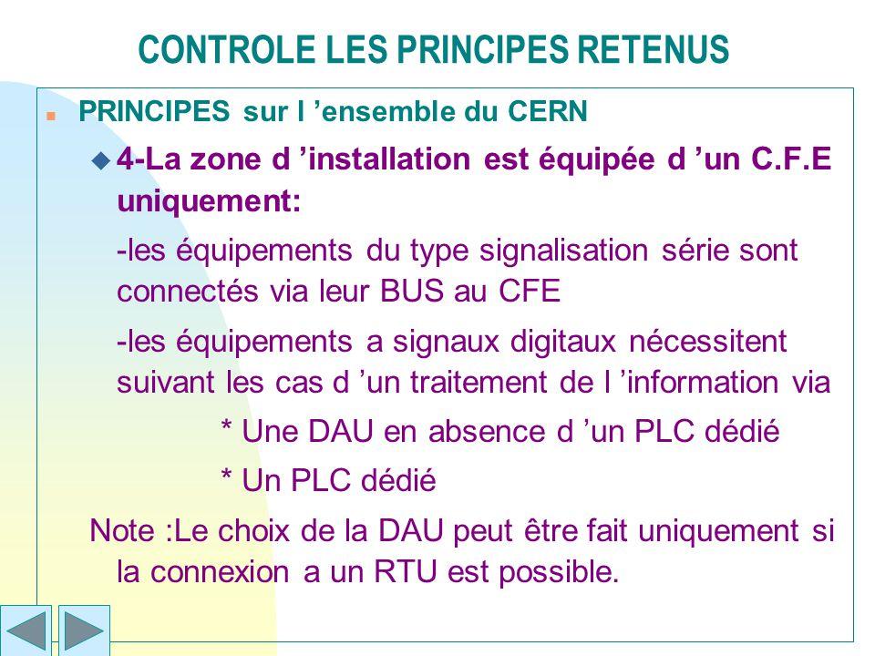 CONTROLE LES PRINCIPES RETENUS n PRINCIPES sur l ensemble du CERN u 4-La zone d installation est équipée d un C.F.E uniquement: -les équipements du ty