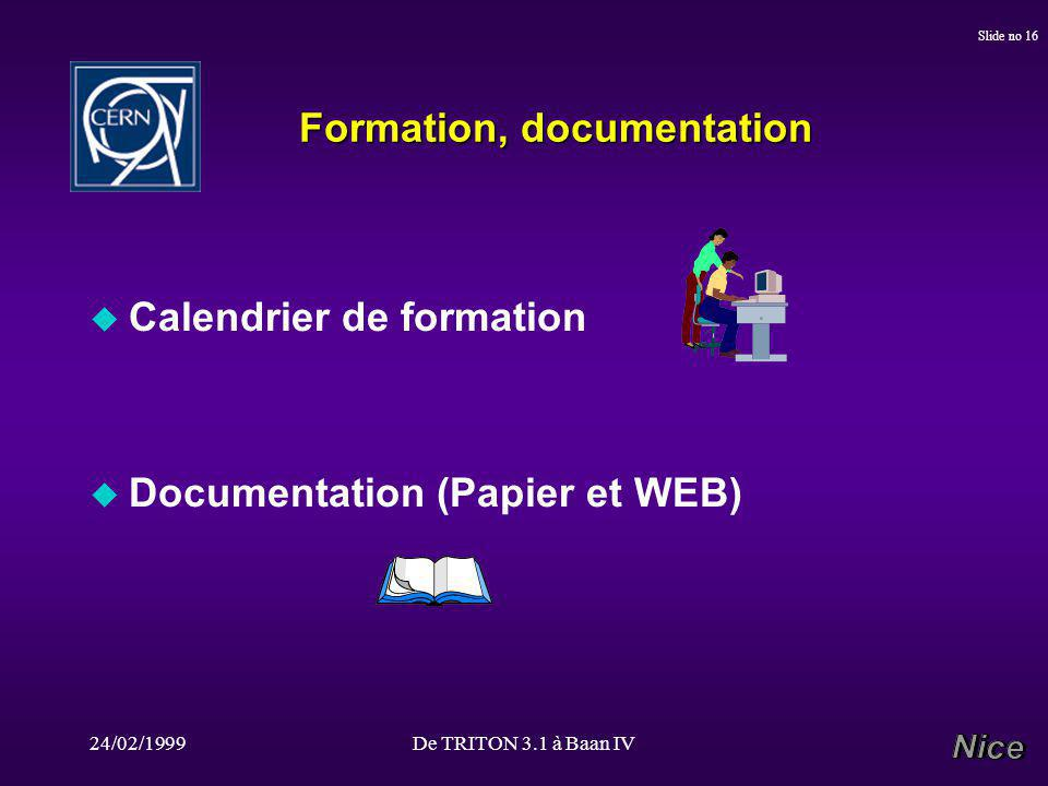 24/02/1999De TRITON 3.1 à Baan IV Slide no 16 Formation, documentation u Calendrier de formation u Documentation (Papier et WEB)