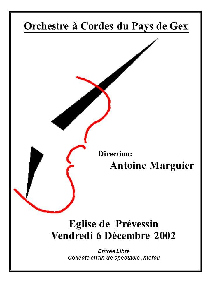 Orchestre à Cordes du Pays de Gex Direction: Antoine Marguier Eglise de Prévessin Vendredi 6 Décembre 2002 Entrée Libre Collecte en fin de spectacle, merci!