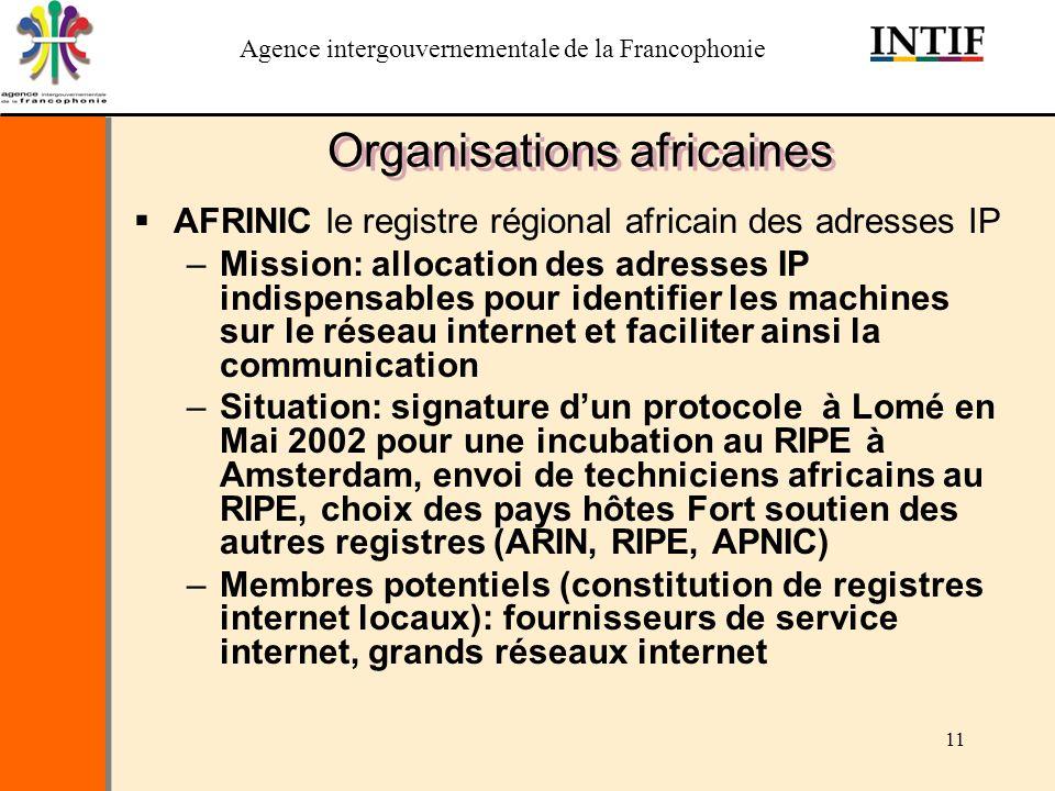 Agence intergouvernementale de la Francophonie 11 Organisations africaines AFRINIC le registre régional africain des adresses IP –Mission: allocation