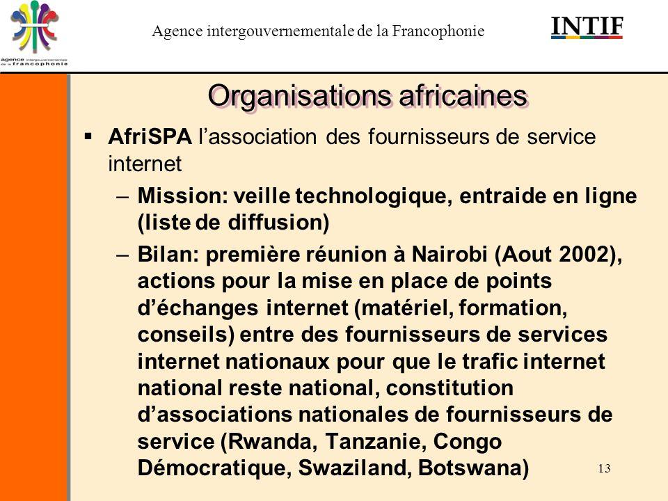 Agence intergouvernementale de la Francophonie 13 Organisations africaines AfriSPA lassociation des fournisseurs de service internet –Mission: veille