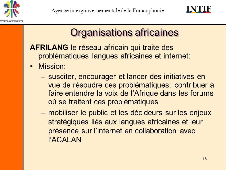 Agence intergouvernementale de la Francophonie 18 Organisations africaines AFRILANG le réseau africain qui traite des problématiques langues africaine