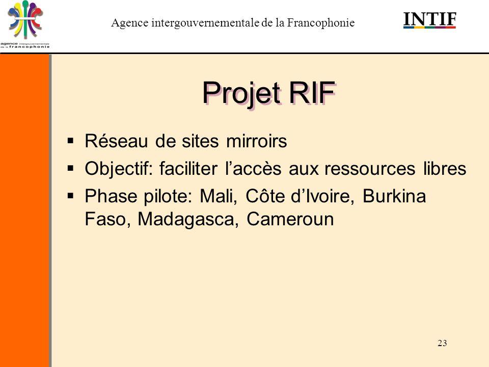 Agence intergouvernementale de la Francophonie 23 Projet RIF Réseau de sites mirroirs Objectif: faciliter laccès aux ressources libres Phase pilote: M