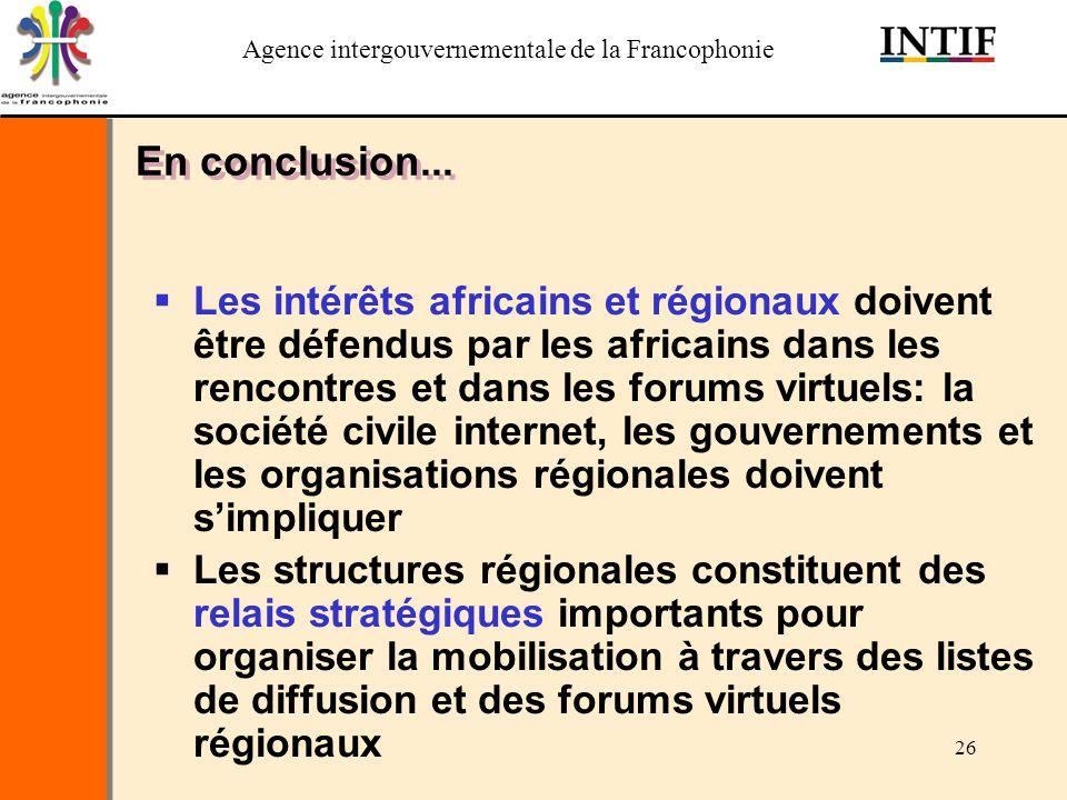 Agence intergouvernementale de la Francophonie 26 En conclusion... Les intérêts africains et régionaux doivent être défendus par les africains dans le