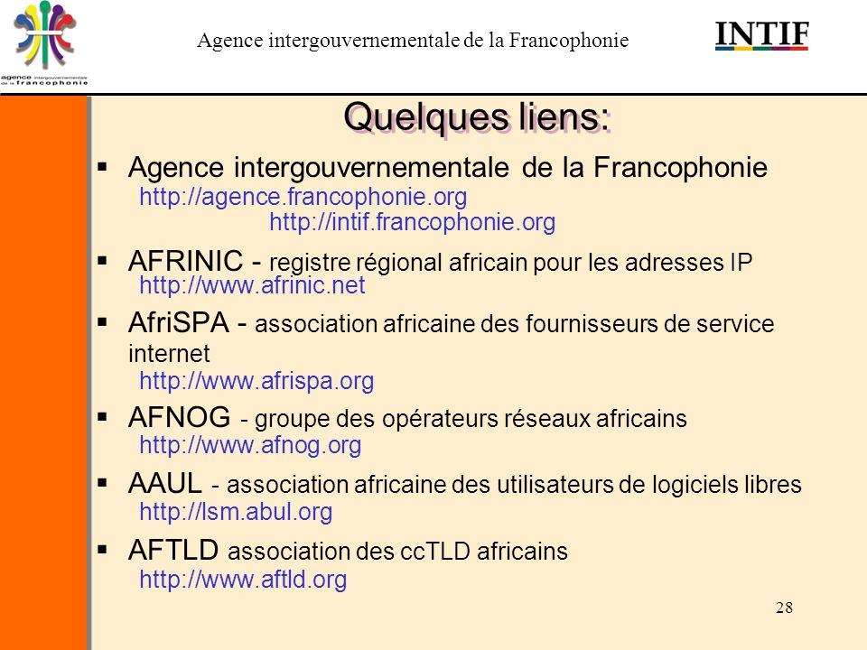 Agence intergouvernementale de la Francophonie 28 Quelques liens: Agence intergouvernementale de la Francophonie http://agence.francophonie.org http:/