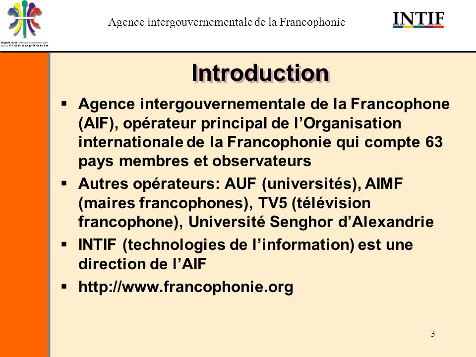 Agence intergouvernementale de la Francophonie 3 Introduction Agence intergouvernementale de la Francophone (AIF), opérateur principal de lOrganisatio