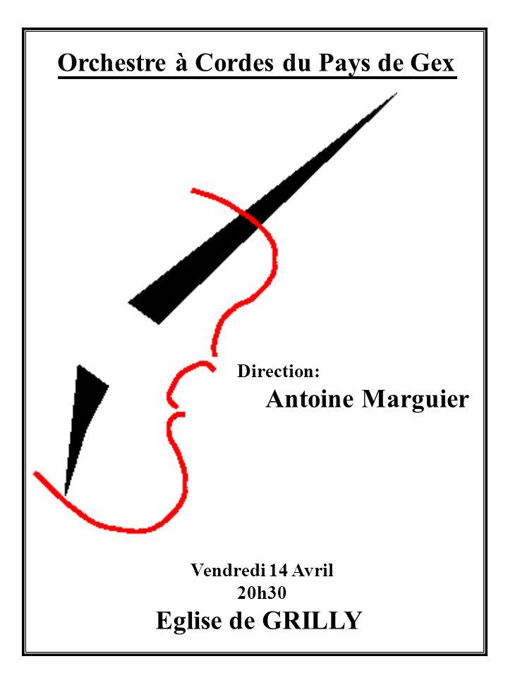 Orchestre à Cordes du Pays de Gex Direction: Antoine Marguier Vendredi 14 Avril 20h30 Eglise de GRILLY