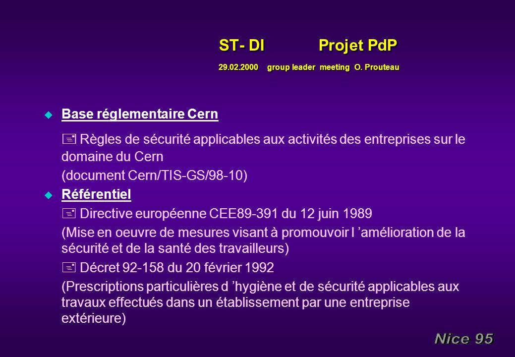 ST- DI Projet PdP 29.02.2000 group leader meeting O. Prouteau u Base réglementaire Cern Règles de sécurité applicables aux activités des entreprises s