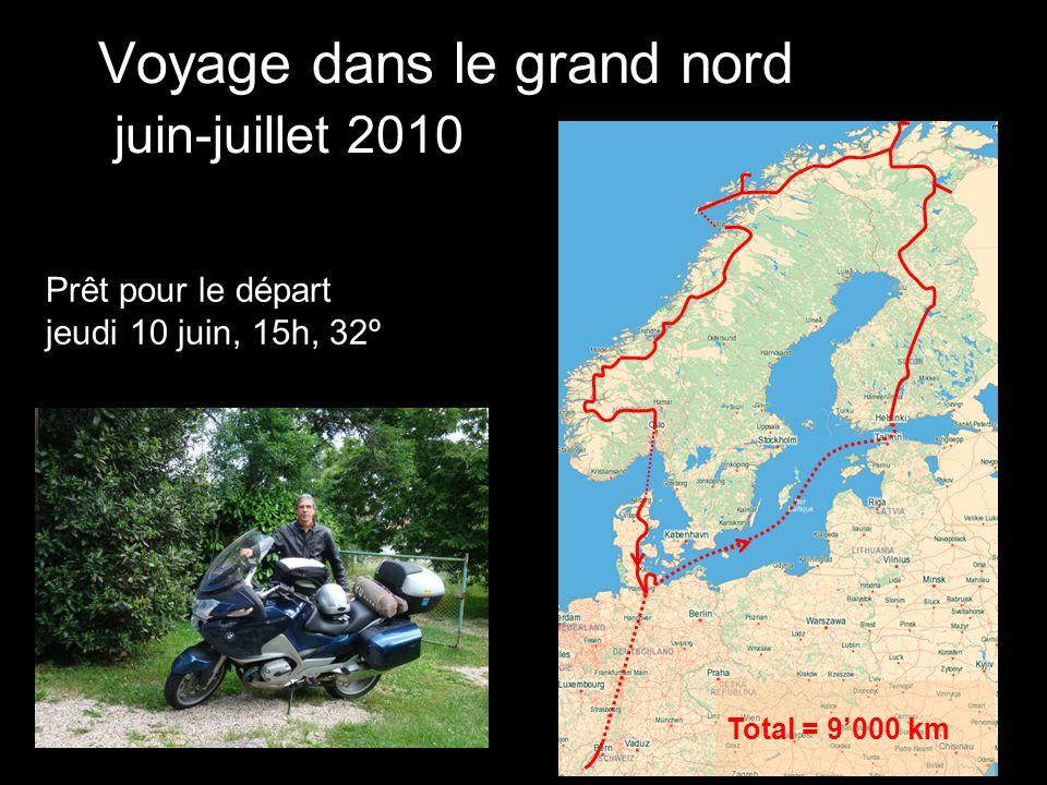 Voyage dans le grand nord juin-juillet 2010 Prêt pour le départ jeudi 10 juin, 15h, 32º Total = 9000 km