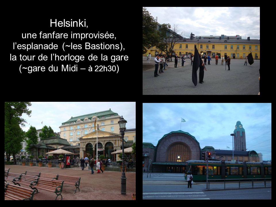 Helsinki, une fanfare improvisée, lesplanade (~les Bastions), la tour de lhorloge de la gare (~gare du Midi – à 22h30 )