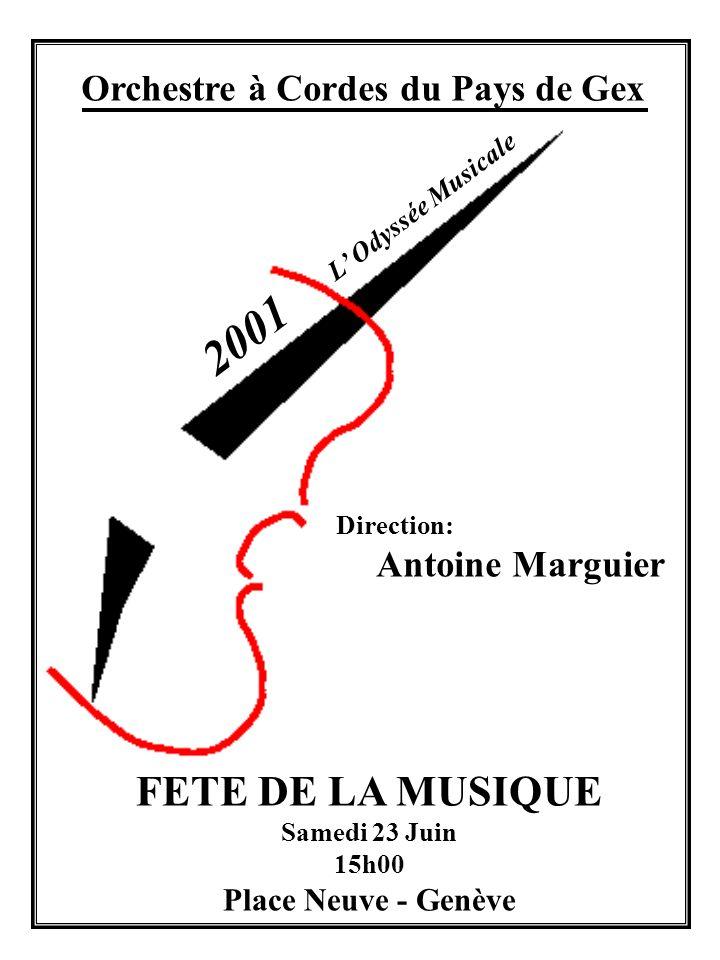 Orchestre à Cordes du Pays de Gex Direction: Antoine Marguier FETE DE LA MUSIQUE Samedi 23 Juin 15h00 Place Neuve - Genève 2001 L Odyssée Musicale