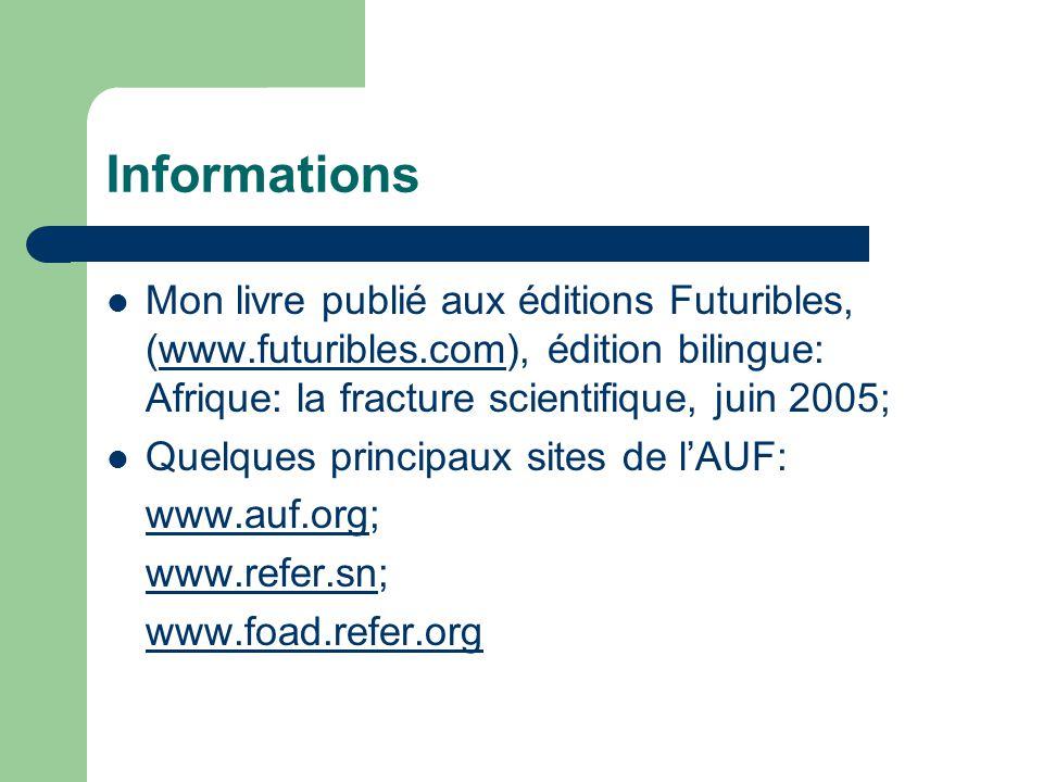 Informations Mon livre publié aux éditions Futuribles, (www.futuribles.com), édition bilingue: Afrique: la fracture scientifique, juin 2005;www.futuribles.com Quelques principaux sites de lAUF: www.auf.orgwww.auf.org; www.refer.snwww.refer.sn; www.foad.refer.org