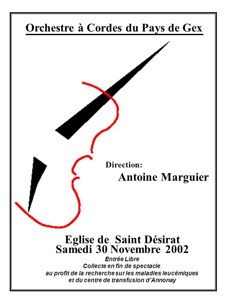 Orchestre à Cordes du Pays de Gex Direction: Antoine Marguier Eglise de Saint Désirat Samedi 30 Novembre 2002 Entrée Libre Collecte en fin de spectacl