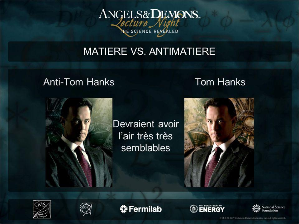 Anti-Tom HanksTom Hanks MATIERE VS. ANTIMATIERE Devraient avoir lair très très semblables