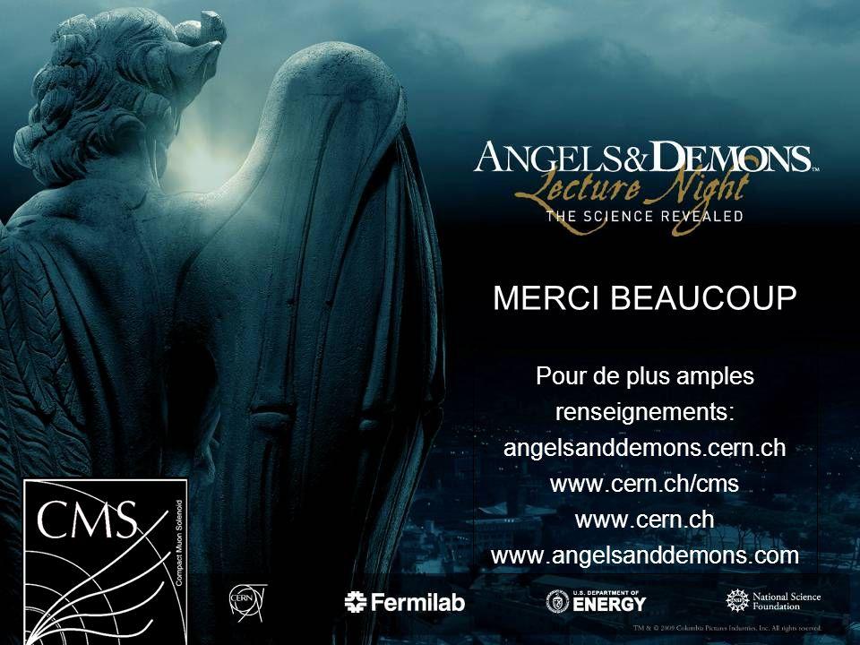 MERCI BEAUCOUP Pour de plus amples renseignements: angelsanddemons.cern.ch www.cern.ch/cms www.cern.ch www.angelsanddemons.com