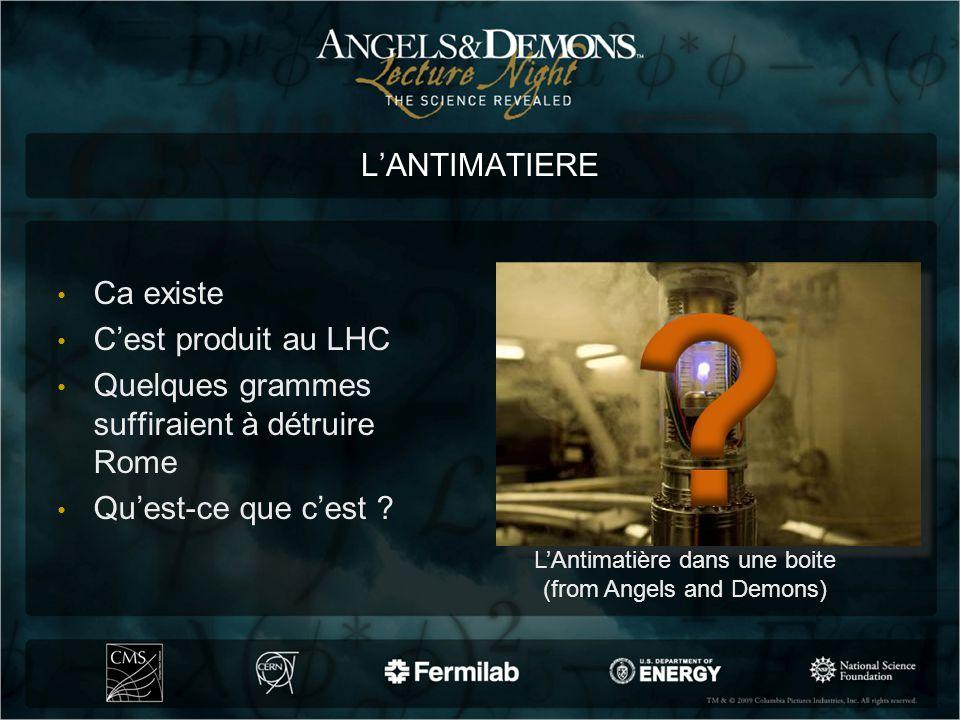 LANTIMATIERE Ca existe Cest produit au LHC Quelques grammes suffiraient à détruire Rome Quest-ce que cest ? LAntimatière dans une boite (from Angels a