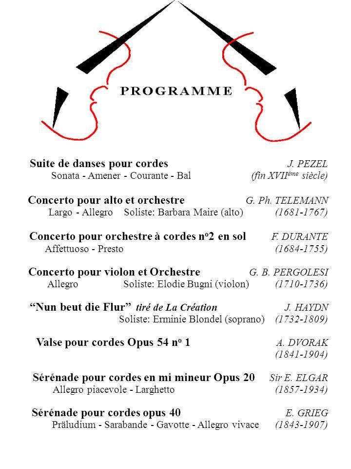 Suite de danses pour cordes J. PEZEL Sonata - Amener - Courante - Bal (fin XVII ème siècle) Concerto pour alto et orchestre G. Ph. TELEMANN Largo - Al