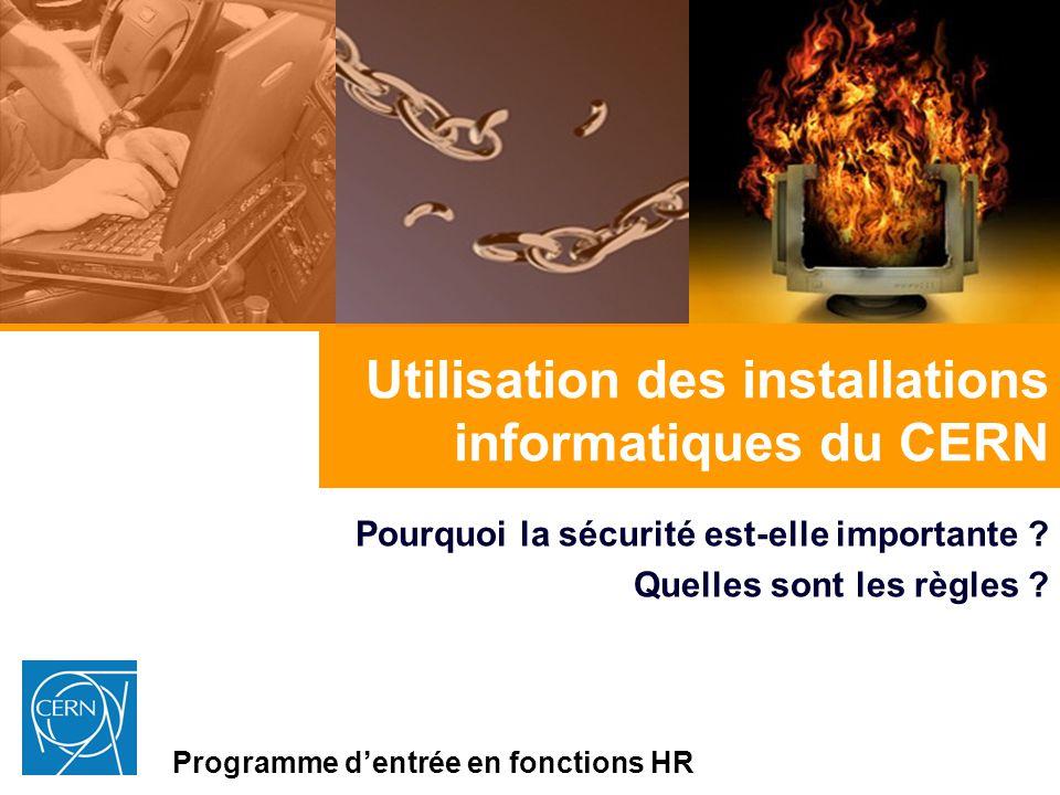 Utilisation des installations informatiques du CERN Pourquoi la sécurité est-elle importante ? Quelles sont les règles ? Programme dentrée en fonction