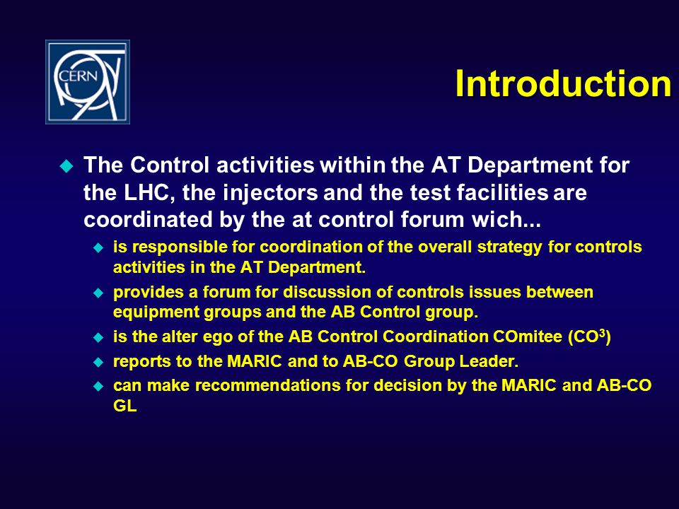 Introduction The Control activities within the AT Department for the LHC, the injectors and the test facilities are coordinated by the at control forum wich...