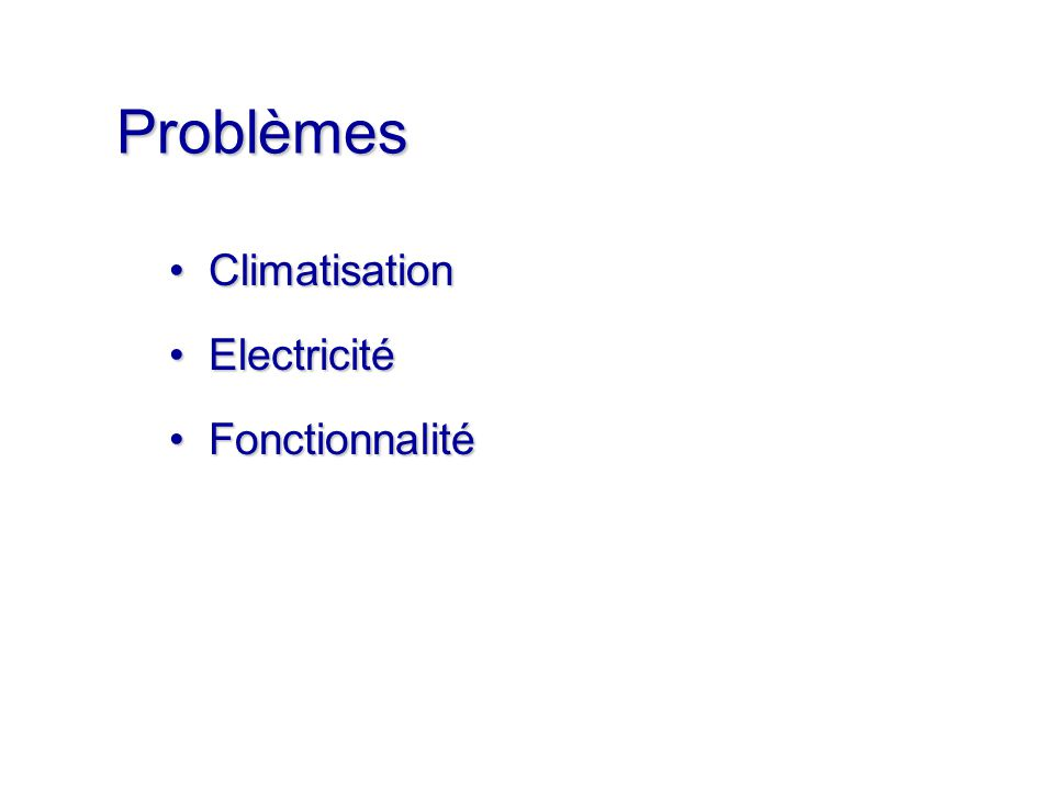 Problèmes ClimatisationClimatisation ElectricitéElectricité FonctionnalitéFonctionnalité