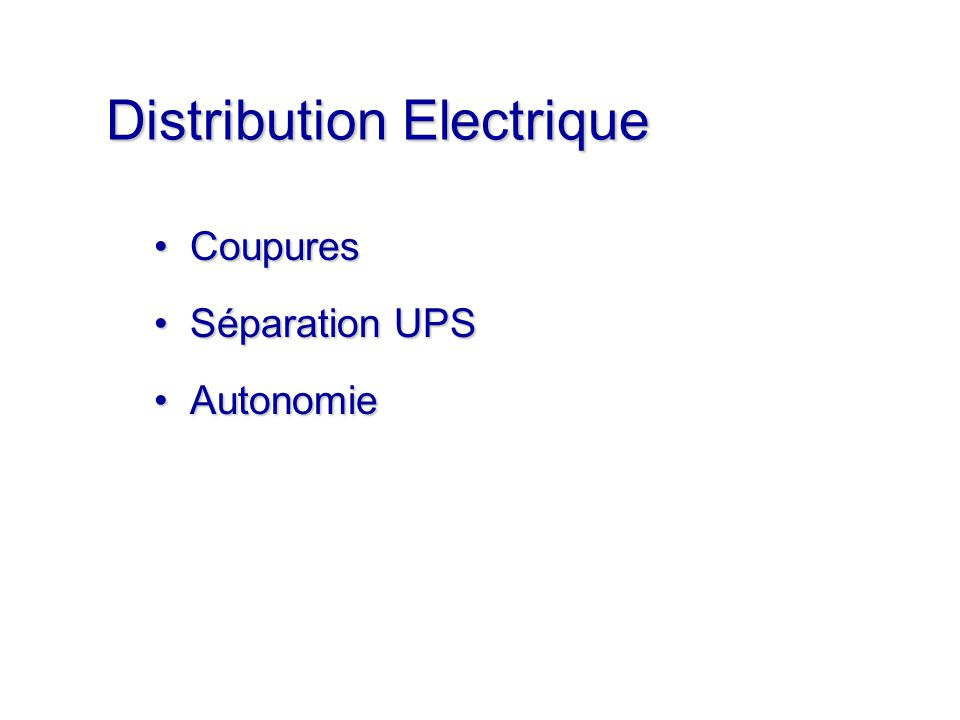 Distribution Electrique CoupuresCoupures Séparation UPSSéparation UPS AutonomieAutonomie