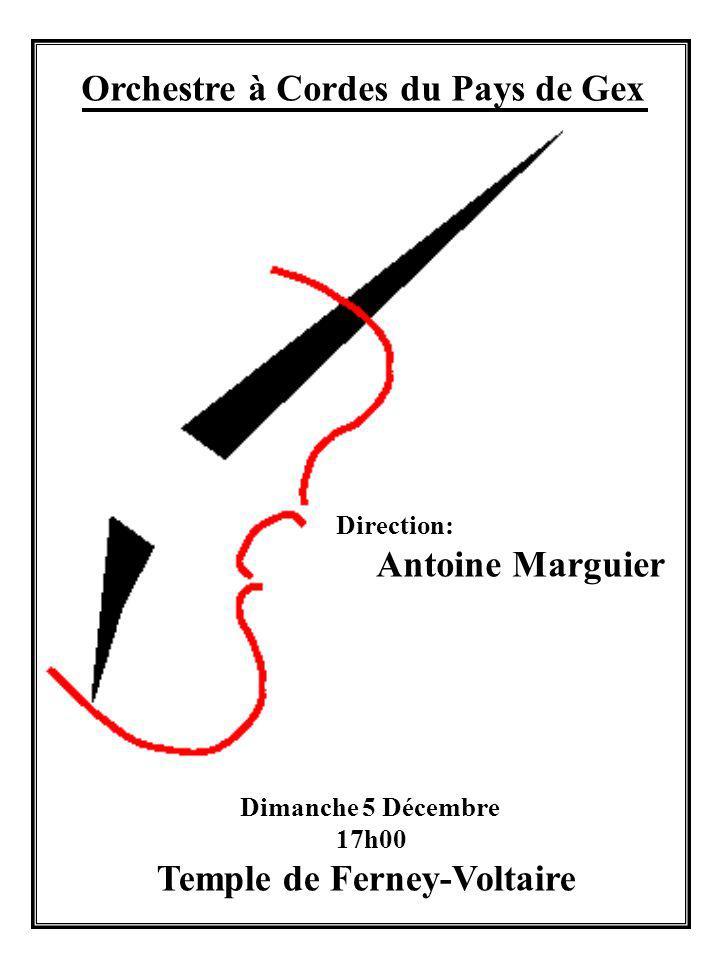 Orchestre à Cordes du Pays de Gex Direction: Antoine Marguier Dimanche 5 Décembre 17h00 Temple de Ferney-Voltaire