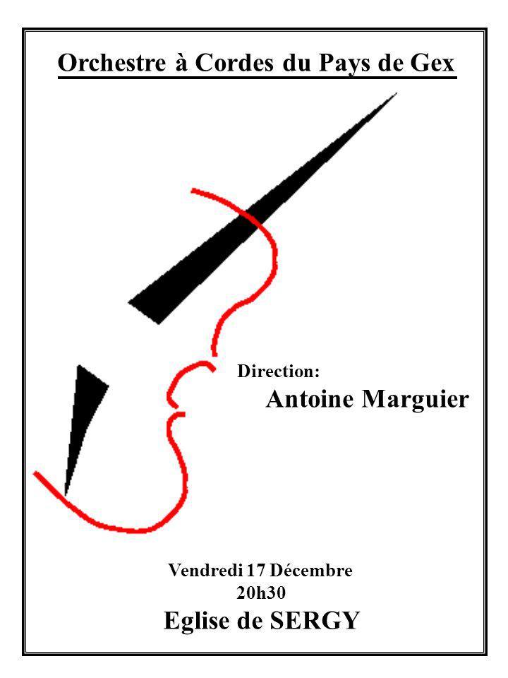 Orchestre à Cordes du Pays de Gex Direction: Antoine Marguier Vendredi 17 Décembre 20h30 Eglise de SERGY