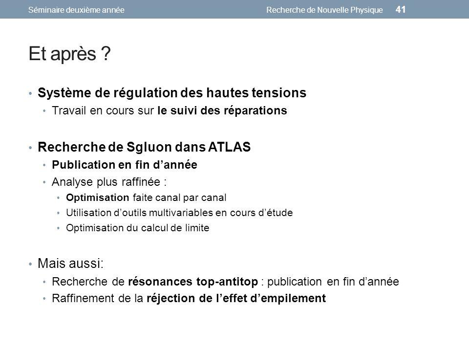 Et après ? Système de régulation des hautes tensions Travail en cours sur le suivi des réparations Recherche de Sgluon dans ATLAS Publication en fin d