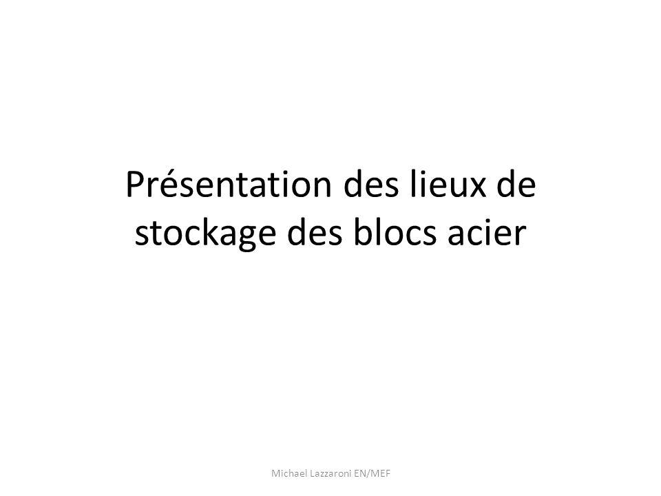 Présentation des lieux de stockage des blocs acier Michael Lazzaroni EN/MEF