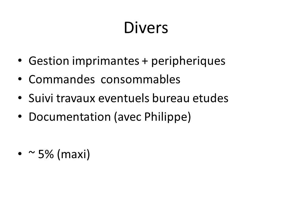 Divers Gestion imprimantes + peripheriques Commandes consommables Suivi travaux eventuels bureau etudes Documentation (avec Philippe) ~ 5% (maxi)