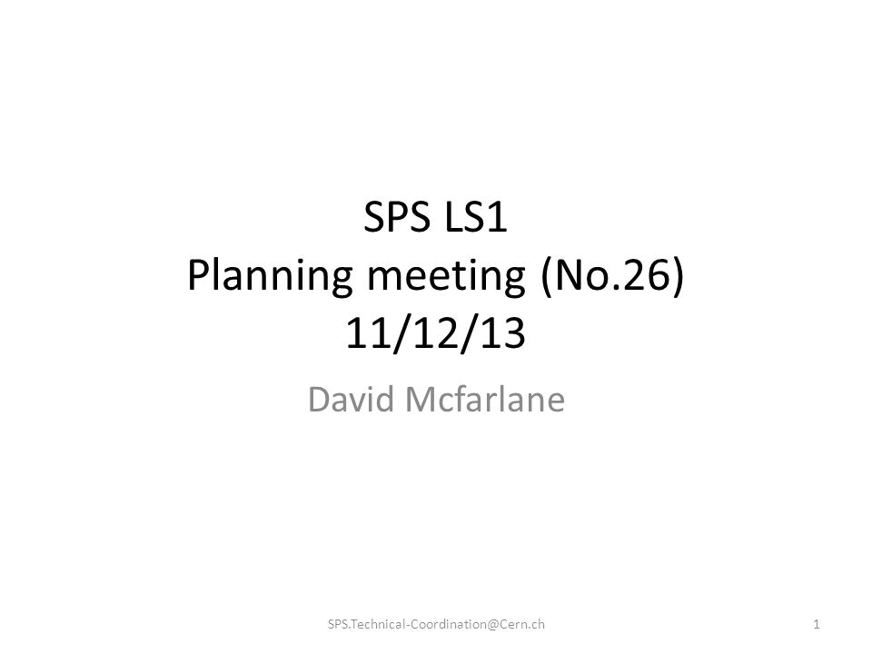 SPS LS1 Planning meeting (No.26) 11/12/13 David Mcfarlane 1SPS.Technical-Coordination@Cern.ch