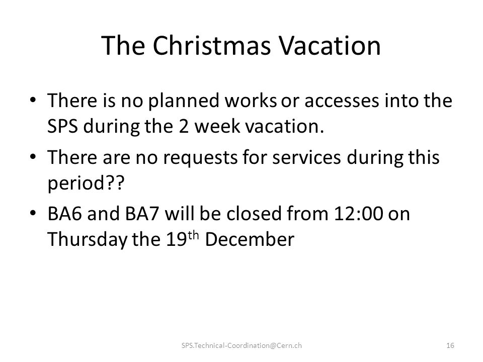 The Christmas Vacation There is no planned works or accesses into the SPS during the 2 week vacation.
