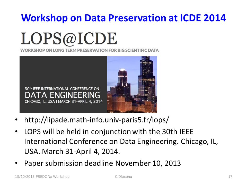 Workshop on Data Preservation at ICDE 2014 http://lipade.math-info.univ-paris5.fr/lops/ LOPS will be held in conjunction with the 30th IEEE International Conference on Data Engineering.