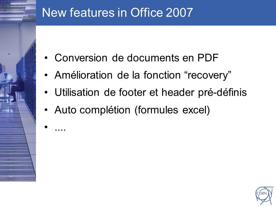 CERN IT Department CH-1211 Genève 23 Switzerland www.cern.ch/i t New features in Office 2007 Conversion de documents en PDF Amélioration de la fonction recovery Utilisation de footer et header pré-définis Auto complétion (formules excel)....