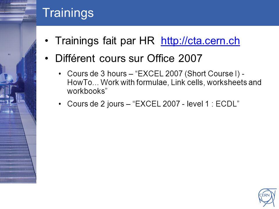 CERN IT Department CH-1211 Genève 23 Switzerland www.cern.ch/i t Trainings Trainings fait par HR http://cta.cern.chhttp://cta.cern.ch Différent cours sur Office 2007 Cours de 3 hours – EXCEL 2007 (Short Course I) - HowTo...