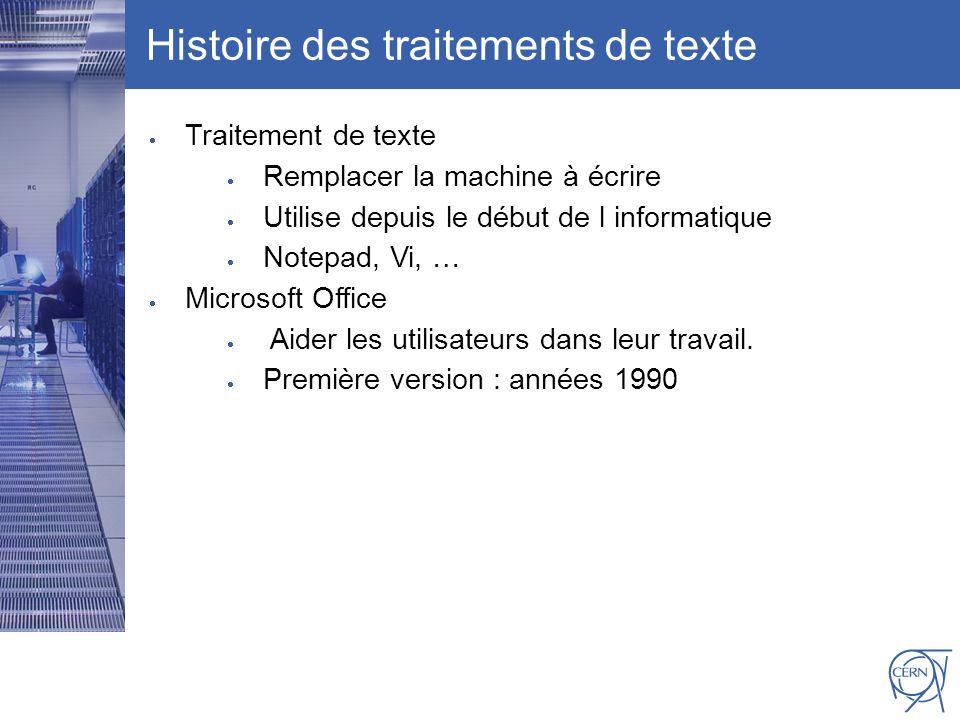 CERN IT Department CH-1211 Genève 23 Switzerland www.cern.ch/i t Histoire des traitements de texte Traitement de texte Remplacer la machine à écrire U