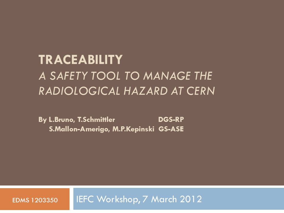 Outline Motivation Rationale to extend the existing CERN traceability system (MTF) to trace radioactive equipment.