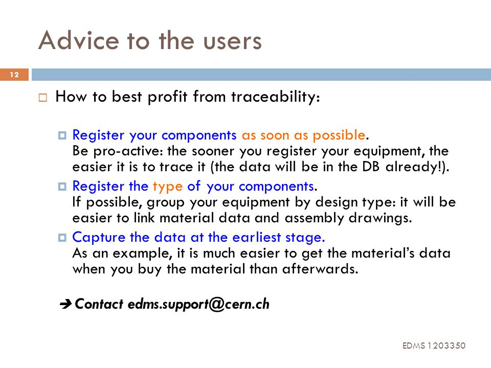 Advice to the users 12 How to best profit from traceability: Register your components as soon as possible. Be pro-active: the sooner you register your