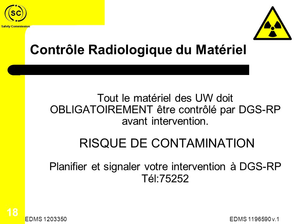 Contrôle Radiologique du Matériel Tout le matériel des UW doit OBLIGATOIREMENT être contrôlé par DGS-RP avant intervention.