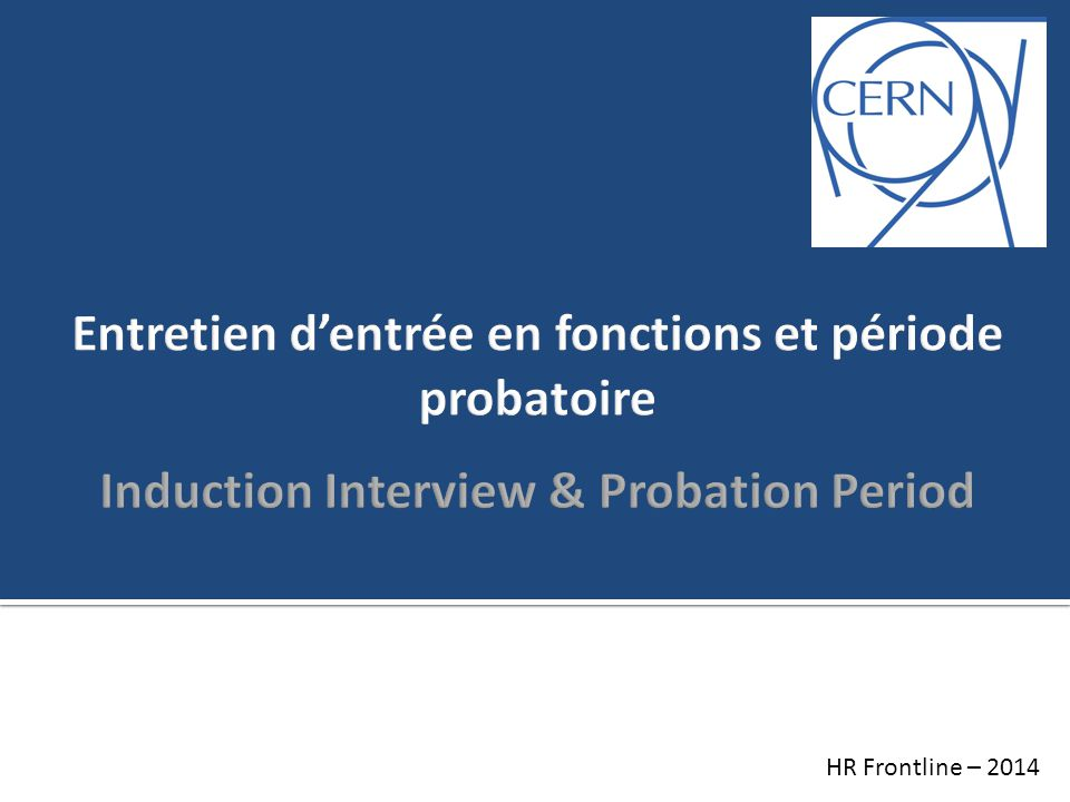 CERN Induction Programme Centres of expertise Head OfficeFrontline Learning & Development Talent acquisition Compensation & Benefits Strategy & Development Diversity MS relations, Legal, Admin.