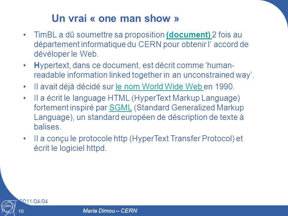 10 2011/04/04 10 Maria Dimou – CERN Un vrai « one man show » TimBL a dû soumettre sa proposition (document) 2 fois au département informatique du CERN