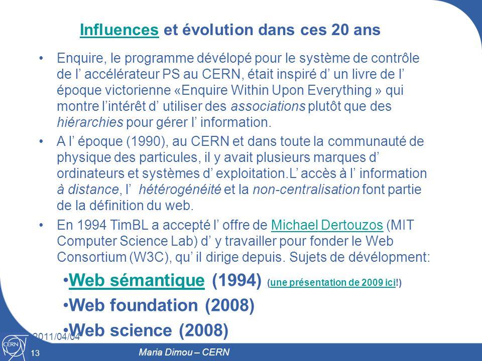 13 2011/04/04 13 Maria Dimou – CERN InfluencesInfluences et évolution dans ces 20 ans Enquire, le programme dévélopé pour le système de contrôle de l
