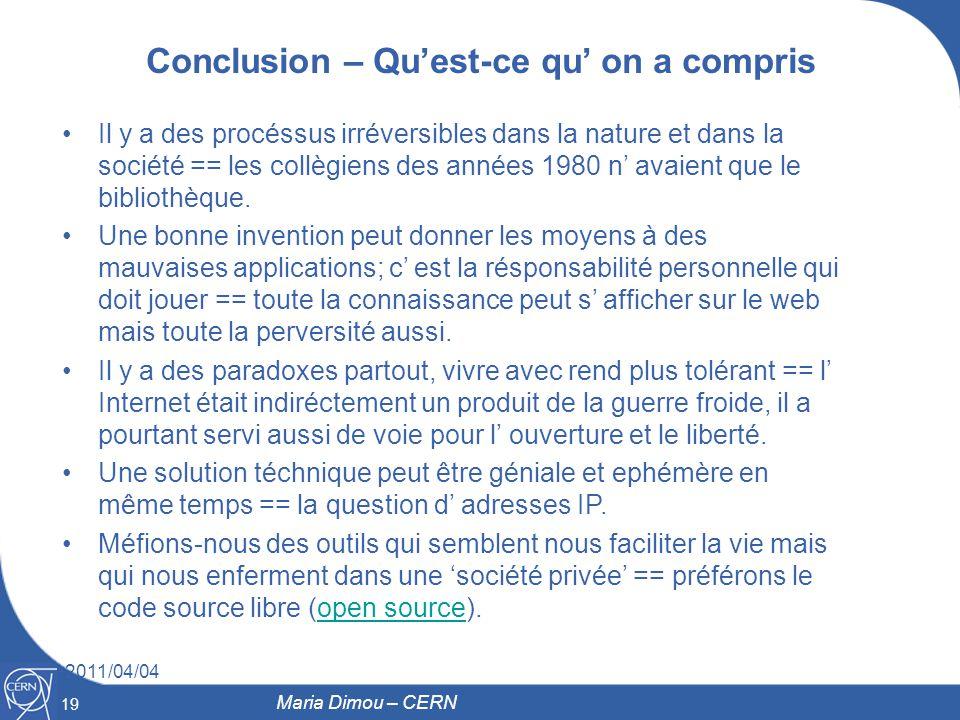 19 2011/04/04 19 Maria Dimou – CERN Conclusion – Quest-ce qu on a compris Il y a des procéssus irréversibles dans la nature et dans la société == les