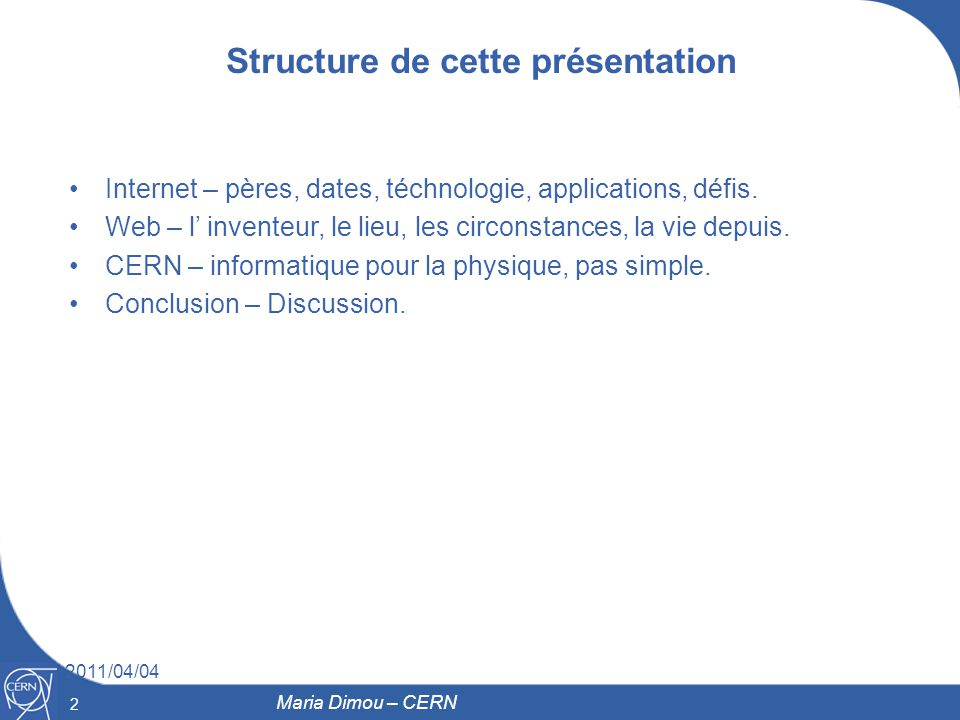 2 2 Maria Dimou – CERN Structure de cette présentation Internet – pères, dates, téchnologie, applications, défis. Web – l inventeur, le lieu, les circ