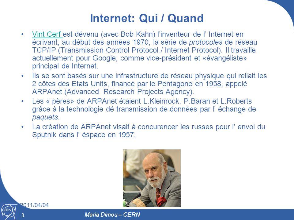 4 2011/04/04 4 Maria Dimou – CERN 1er test de 3 réseaux de Internet Slide de Vint Cerf présenté au CERN le 2009/02/26 Slide de Vint Cerf présenté au CERN le 2009/02/26