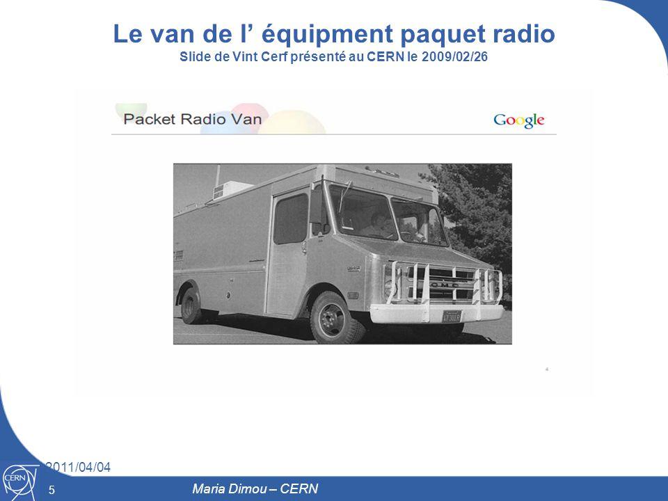 5 2011/04/04 5 Maria Dimou – CERN Le van de l équipment paquet radio Slide de Vint Cerf présenté au CERN le 2009/02/26