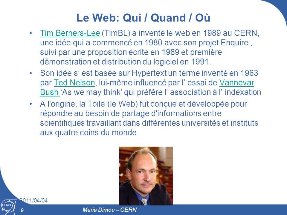 10 2011/04/04 10 Maria Dimou – CERN Un vrai « one man show » TimBL a dû soumettre sa proposition (document) 2 fois au département informatique du CERN pour obtenir l accord de dévéloper le Web.(document) Hypertext, dans ce document, est décrit comme human- readable information linked together in an unconstrained way.