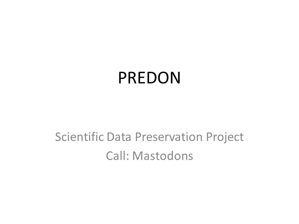 PREDON Scientific Data Preservation Project Call: Mastodons
